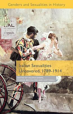 Italian Sexualities Uncovered  1789 1914 PDF