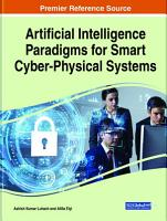 Artificial Intelligence Paradigms for Smart Cyber Physical Systems PDF