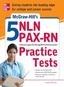 McGraw Hill s 5 NLN PAX RN Practice Tests Book