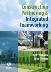 Construction Partnering and Integrated Teamworking