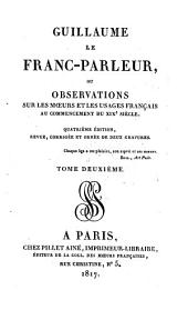 Guillaume le franc-parleur, ou observations sur les moeurs et les usages français au commencement du XIXe si`ecle: Volume2