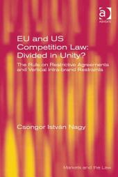EU and US Competition Law: Divided in Unity?: The Rule on Restrictive Agreements and Vertical Intra-brand Restraints