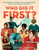 Who Did It First  50 Scientists  Artists  and Mathematicians Who Revolutionized the World