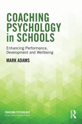 Coaching Psychology in Schools: Enhancing Performance, Development and Wellbeing