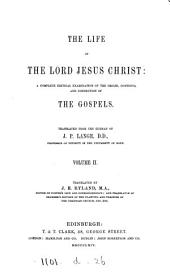 The life of the Lord Jesus Christ, a complete critical examination of the Gospels, tr. (by S. Taylor [and others]) ed. by M. Dods: Volume 2