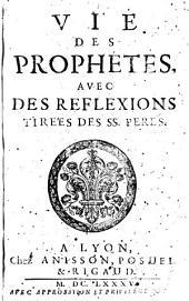 Vie Des Prophetes: Avec Des Reflexions Tirées Des SS. Peres