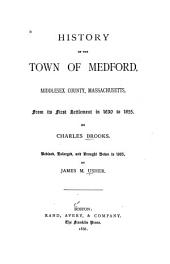 History of the Town of Medford, Middlesex County, Massachusetts: From Its First Settlement in 1630 to 1855