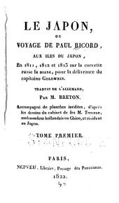 Le Japon, ou, Voyage de Paul Ricord, aux iles du Japon: en 1811, 1812 et 1813 sur la corvette russe la Diane, pour la deliverance du capitaine Golownin