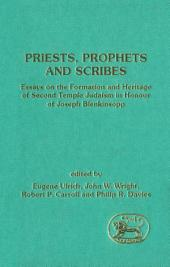 Priests, Prophets and Scribes: Essays on the Formation and Heritage of Second Temple Judaism in Honour of Joseph Blenkinsopp