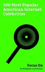 Focus On: 100 Most Popular American Internet Celebrities