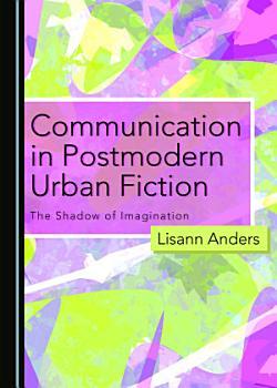 Communication in Postmodern Urban Fiction PDF