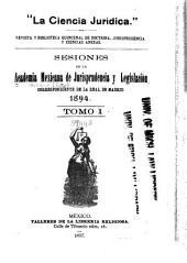 Sesiones de la Academia Mexicana de Jurisprudencia y Legislación, correspondiente de la Real de Madrid: Volumen 1