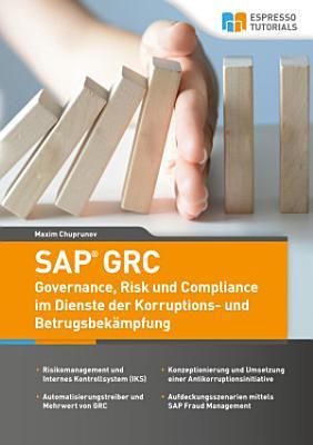 SAP GRC   Governance  Risk und Compliance im Dienste der Korruptions  und Betrugsbek  mpfung PDF