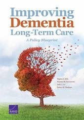 Improving Dementia Long-Term Care: A Policy Blueprint