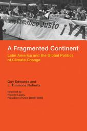A Fragmented Continent: Latin America and the Global Politics of Climate Change