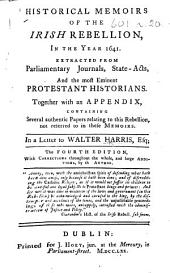 Historical Memoirs of the Irish Rebellion, in the year 1641 ... In a letter to Walter Harris, Esq; [By John Curry.] The fourth edition, with corrections throughout the whole, and large additions, by the author