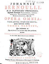 Johannis Bernoulli... Opera omnia, tam antea sparsim edita, quam hactenus inedita. Tomus primus [-quartus]