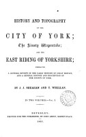 History and topography of the city of York  the Ainsty wapentake  and the East riding of Yorkshire  by J J  Sheahan and T  Whellan PDF