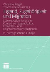 Jugend, Zugehörigkeit und Migration: Subjektpositionierung im Kontext von Jugendkultur, Ethnizitäts- und Geschlechterkonstruktionen, Ausgabe 2