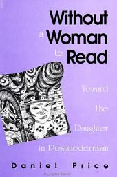 Without a Woman to Read: Toward the Daughter in Postmodernism