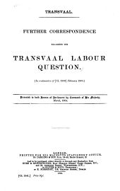 Further Correspondence Regarding the Transvaal Labour Question: In Continuation of [Cd. 1899], February 1904