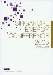 Singapore Energy Conference 2006: Summary Report