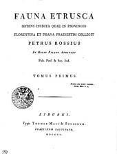 Fauna Etrusca Sistens Insecta Quae In Provinciis Florentina Et Pisana Praesertim: Volume 1