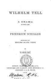 William Tell, a drama, tr. into Engl. blank verse by Tarkárí