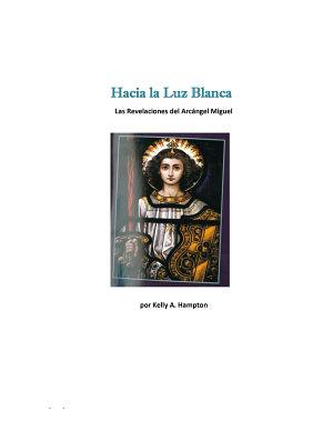 Hacia la Luz Blanca Las Revelaciones del Arc  ngel Miguel