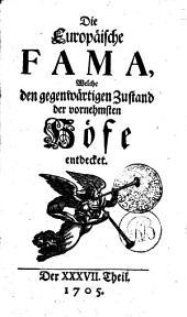 Die Europäische FAMA: Welche den gegenwärtigen Zustand der vornehmsten Höfe entdecket. Der XV. Theil