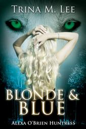 Blonde & Blue: Alexa O'Brien Huntress Book 4
