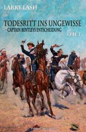 Todesritt ins Ungewisse - Teil 1: Captain Bentleys Entscheidung: Western