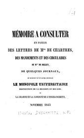 Mémoire à consulter en faveur de Mgr de Chartes, des mandements et des circulaires de Mgr de Belley, de quelques journaux, et surtout d'un livre intitulé Le monopole universitaire destructeur de la religion et des lois, ou La charte de la liberté de l'enseignement: novembre 1843