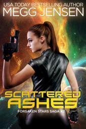 Scattered Ashes: Forsaken Stars Saga, #2