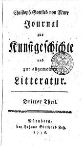 Christoph Gottlieb von Murr Journal zur Kunstgeschichte und zur allgemeinen Litteratur: Dritter Theil, Band 3