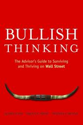 Bullish Thinking: The AdvisorÂs Guide to Surviving and Thriving on Wall Street