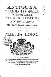Antigona dramma per musica da rappresentarsi nel Regio Teatro di Torino nel Carnovale del 1774 ..