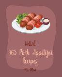 Hello! 365 Pork Appetizer Recipes