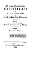 Staatswissenschaftliche Vorlesungen f  r die gebildeten St  nde in constitutionellen Staaten PDF