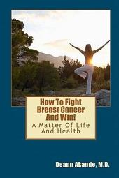 How to Fight Breast Cancer and Win!: A Matter of Life and Health