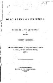 The Discipline of Friends: Revised and Approved by the Yearly Meeting Held at New-Garden, in Guilford County, North Carolina, in the Eleventh Month, 1838