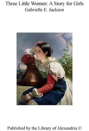 Three Little Women: A Story for Girls