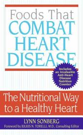 Foods That Combat Heart Disease: The Nutritional Way to a Healthy Heart