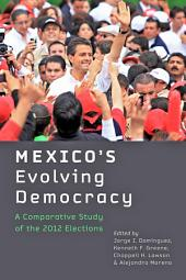 Mexico's Evolving Democracy: A Comparative Study of the 2012 Elections