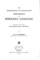 Die mathematischen und physikalischen theorieen der höheren geodäsie ...: Band 1
