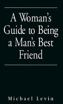 A Woman's Guide to Being a Man's Best Friend