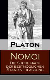 Nomoi - Die Suche nach der bestmöglichen Staatsverfassung: Staatstheorie: Das Ziel der Gesetzgebung + Lehren aus der Geschichte + Die Staatsgründung + Die staatliche und soziale Ordnung