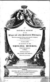 An Historical Account of the Plague: And Other Pestilential Distempers which Have Appear'd in Europe ... from the Birth of Christ to the Presnt Time. To which is Added, an Account of the Cholera Morbus