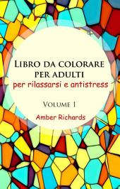 Libro da colorare per adulti, per rilassarsi e antistress -: Volume 1