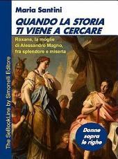 Quando La Storia Ti Viene a Cercare - Roxane, La Moglie Di Alessandro Magno, Fra Splendore E Miseria